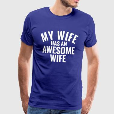 My Wife has an awesome Wife.Gay Girl Couple Gifts - Men's Premium T-Shirt