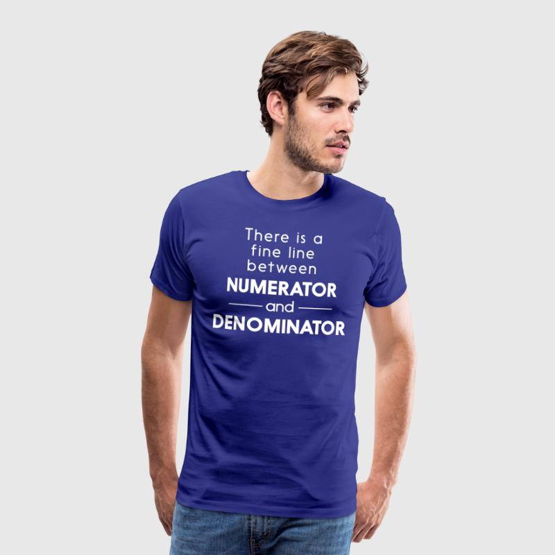 Fine Line Between Numerator and Denominator - Men's Premium T-Shirt