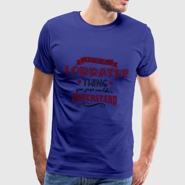 its a lorraine name forename thing - Men's Premium T-Shirt