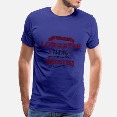 Lorraine its a lorraine name forename thing - Men's Premium T-Shirt