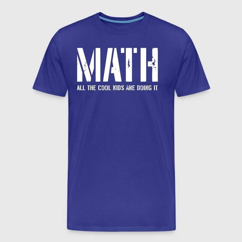 Math All the Cool Kids Are Doing It - Men's Premium T-Shirt