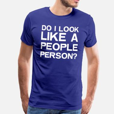 Person Do I Look Like A People Person? - Men's Premium T-Shirt