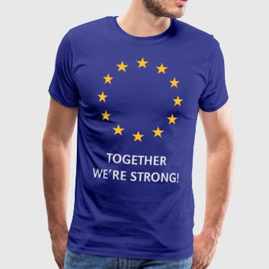 Europaflagge European Union – Together We're Strong! (Europa) - Männer Premium T-Shirt