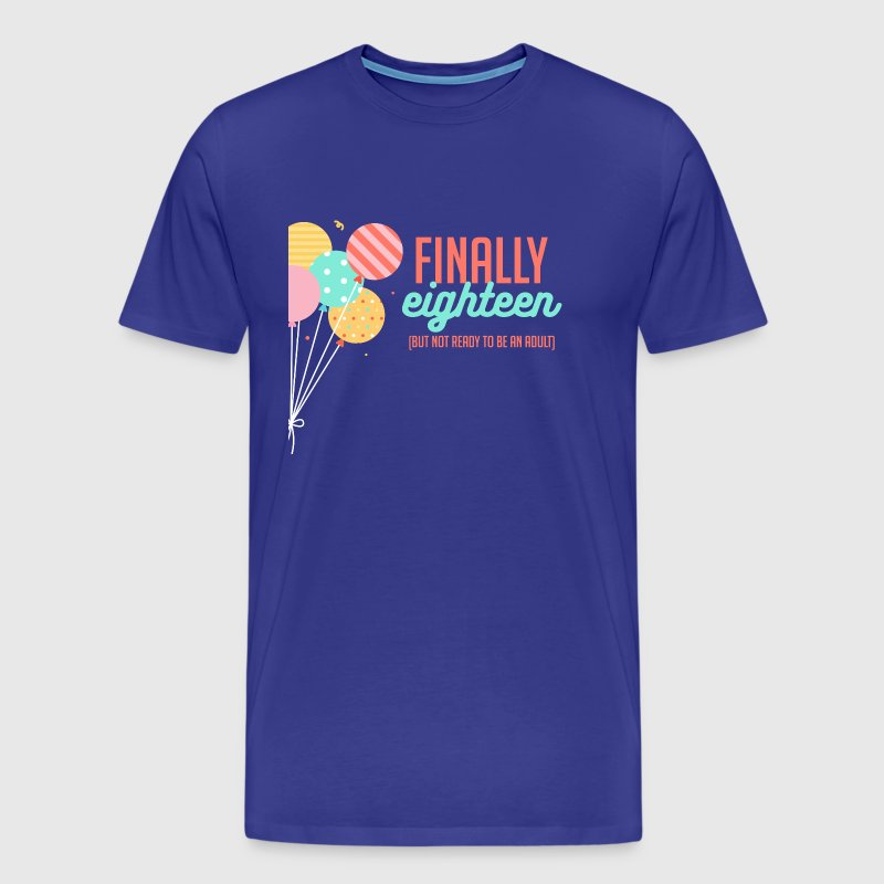 18th Birthday: Finally Eighteen (But Not Ready ... - Men's Premium T-Shirt