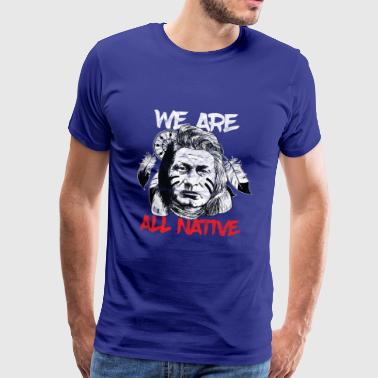 Indians - We are all Native - Men's Premium T-Shirt