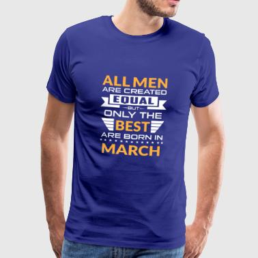 Men created equal the best are born in march - Mannen Premium T-shirt