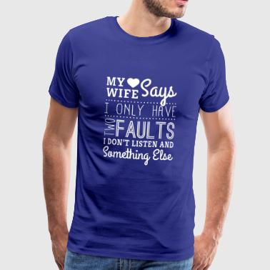 My wife says i only have two faults - husband - Men's Premium T-Shirt