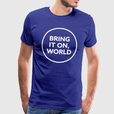 Fuck Da World Bring it on world | White - Männer Premium T-Shirt