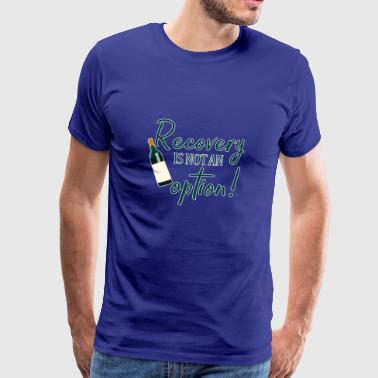 Recovery is not an Option - Trink Spruch - Men's Premium T-Shirt