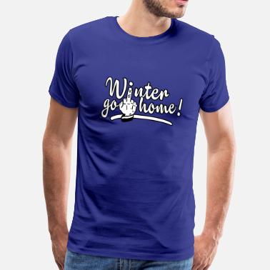 Ade winter go home - winter ade - Herre premium T-shirt