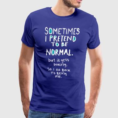 Sometimes I pretend to be normal (dark) - Men's Premium T-Shirt