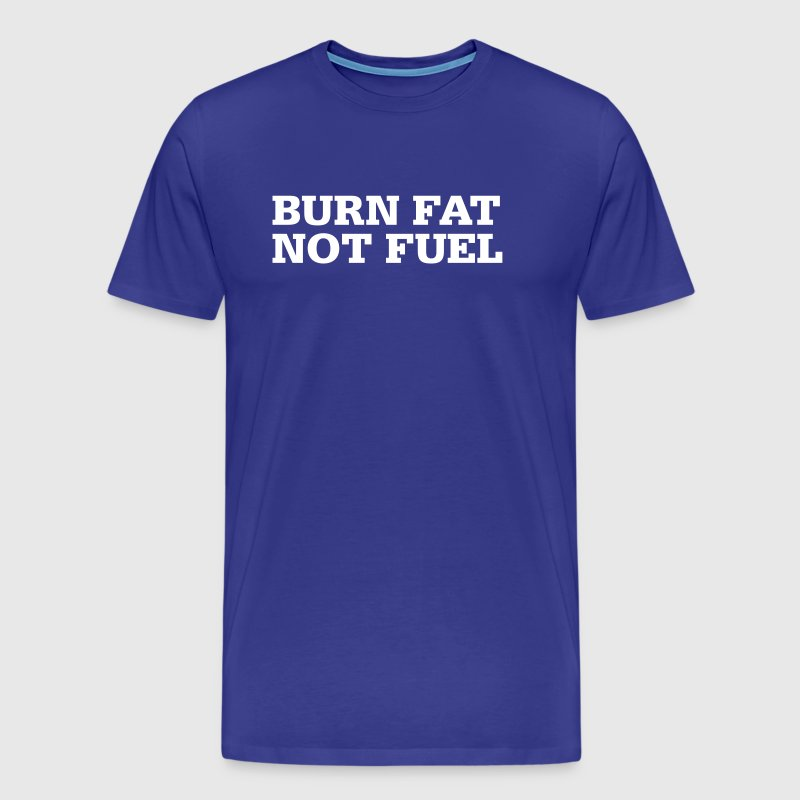 Burn fat, not fuel. - Men's Premium T-Shirt