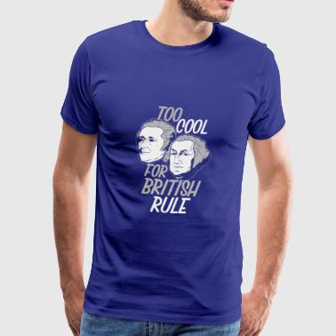 British Insults Too Cool For British Rule - Funny American History - Men's Premium T-Shirt