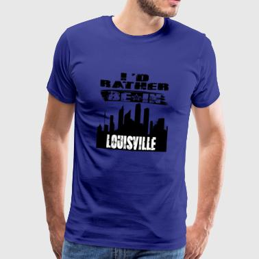 Geschenk Id rather be in Louisville - Männer Premium T-Shirt