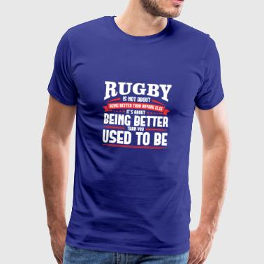 Ruck RUGBY IS NOT ABOUT BEING BETTER THAN ANYONE ELSE - Men's Premium T-Shirt