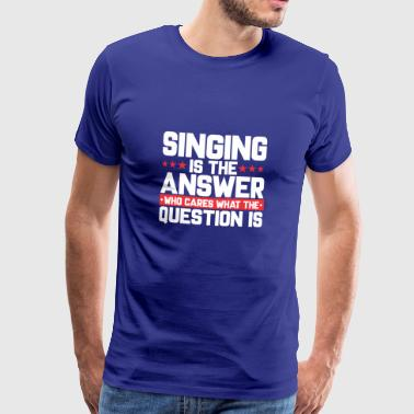 MUSIC MUSICIAN VOICE: SINGING IS THE ANSWER - Men's Premium T-Shirt