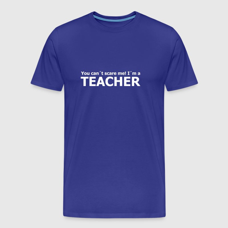 you can´t scare me! I´m a teacher - Männer Premium T-Shirt