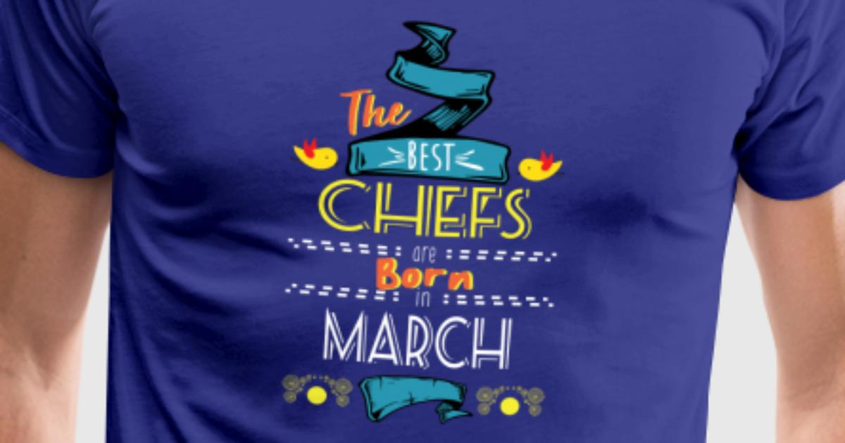 Best chefs are born in march gift idea t shirt spreadshirt for Banded bottom shirts canada