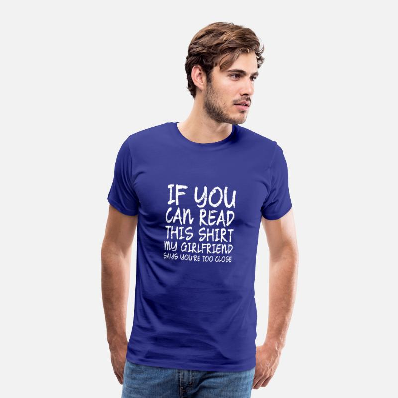 Girlfriend T-Shirts - IF YOU CAN READ THIS T SHIRT MY GIRLFRIEND SAYS YOU - Men's Premium T-Shirt royal blue