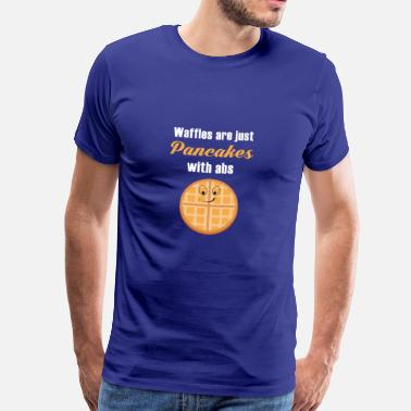 Waffle WAFFLES ARE JUST PANCAKES WITH ABS - Men's Premium T-Shirt