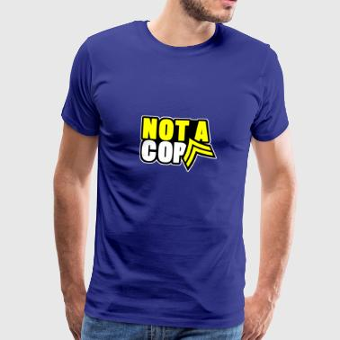 not a cop - Men's Premium T-Shirt