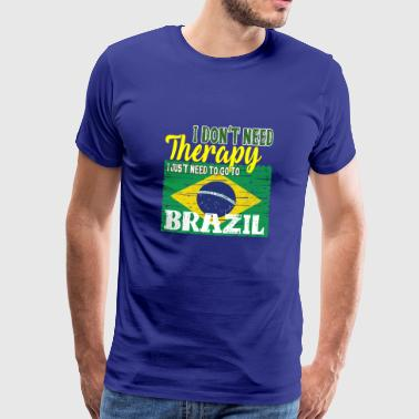 Brasilianisch I don't need Therapy - Go to Brazil - Männer Premium T-Shirt