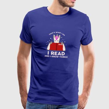 Explanation That's what I read and I know things - Men's Premium T-Shirt