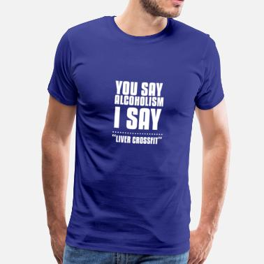 Copy They say alcoholism. I say Liver cross - Men's Premium T-Shirt