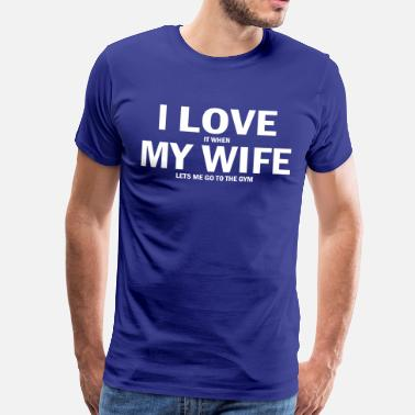 Funny Gym i love it when my wife lets me go to the gym - Men's Premium T-Shirt