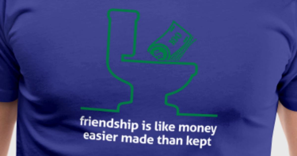 friend is like money easier made The truth about money and relationships share tweet pin email 7 minute read  you might want to live like a perfectly curated instagram post, but don't let.
