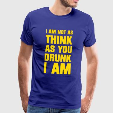 I am not as think as you drunk I am - Mannen Premium T-shirt