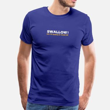 Swallow Please Swallow, Otherwise It Goes Into The Eye! - Men's Premium T-Shirt