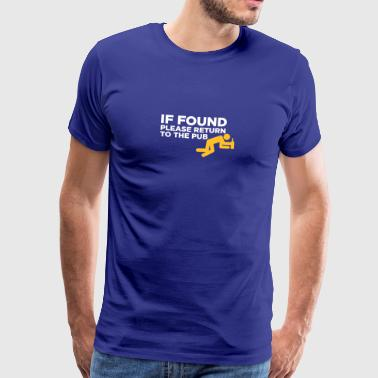 If Found, Please Return To The Pub! - Men's Premium T-Shirt