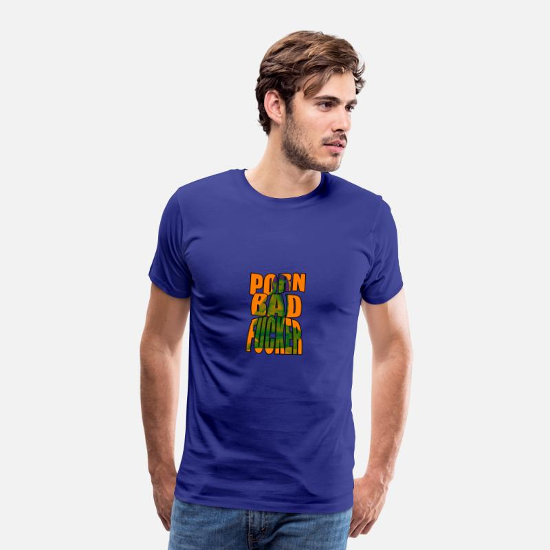 I Love Sex T-Shirts - PORN BAD FUCKER - Men's Premium T-Shirt royal blue