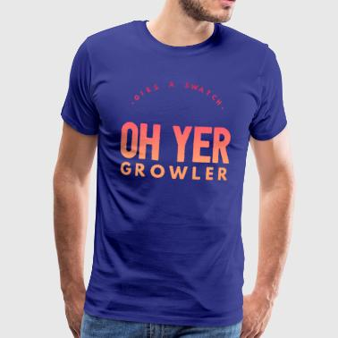 Gies A Swatch Oh Yer Growler Funny Scottish Slang - Men's Premium T-Shirt