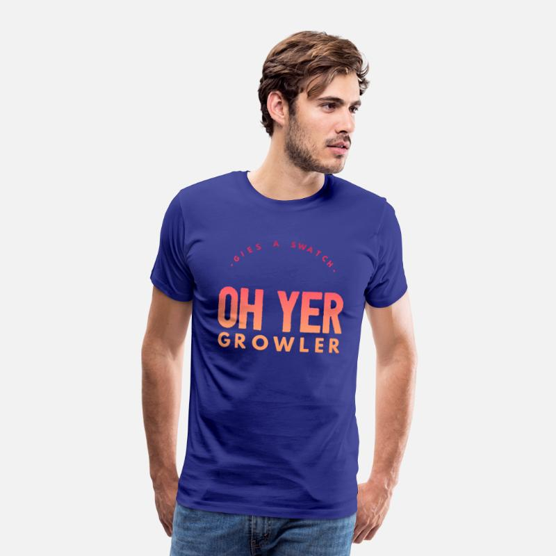 Scottish T-Shirts - Gies A Swatch Oh Yer Growler Funny Scottish Slang - Men's Premium T-Shirt royal blue