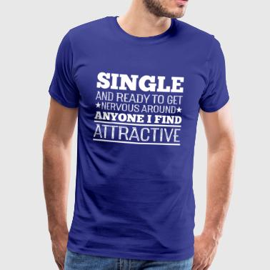 Single and ready to get nervous - Men's Premium T-Shirt