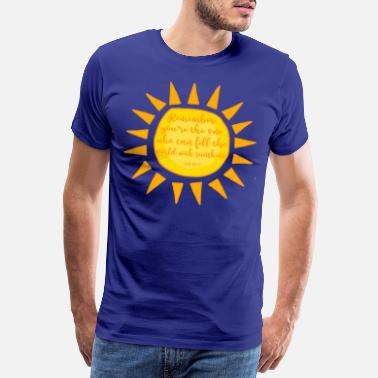 Philosoph remember your the one - world sunshine happiness - Männer Premium T-Shirt
