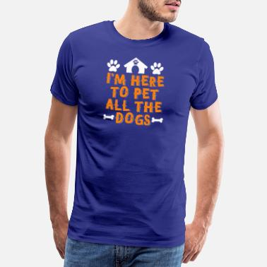 Pet In the Here To Pet All The Dogs - Men's Premium T-Shirt