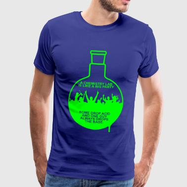 A CHEMISTRY LAB IS LIKE A BIG PARTY - Männer Premium T-Shirt
