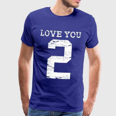 Love You 2 - T-shirt Premium Homme