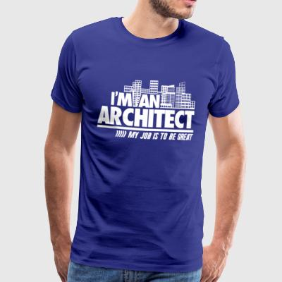 I'm An Architect to be great - Männer Premium T-Shirt