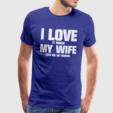 FUNNY LOVE MY WIFE AND FISHING SPEECHES - Men's Premium T-Shirt