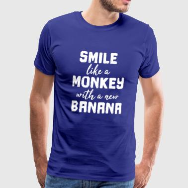 Smile like a monkey with a new banana - gift - Men's Premium T-Shirt