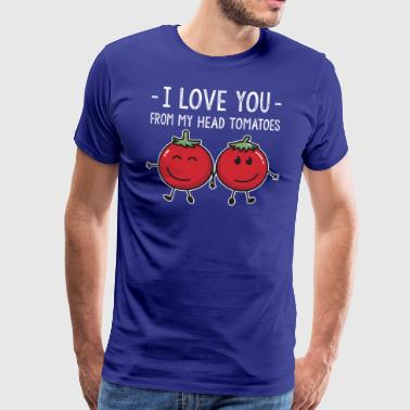 Darling I Love You From My Head Tomatoes Vegetable - Men's Premium T-Shirt