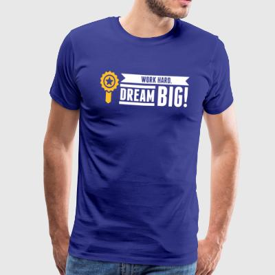 Travailler dur. Dream Big! - T-shirt Premium Homme