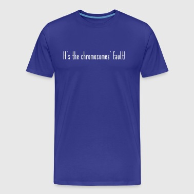 The chromosomes are to blame! - Men's Premium T-Shirt