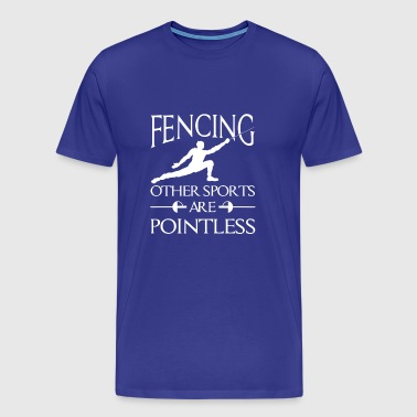 Fencing other Sports are Pointless - combat gift - Men's Premium T-Shirt
