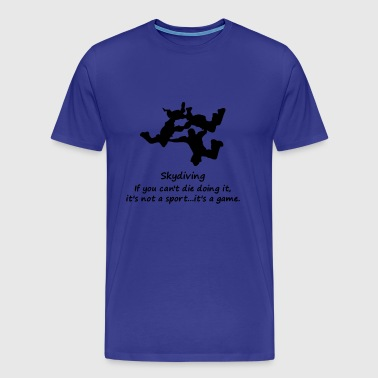 If You Can't Die Doing It - Men's Premium T-Shirt