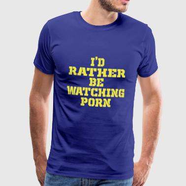 i would rather watch porn - Men's Premium T-Shirt